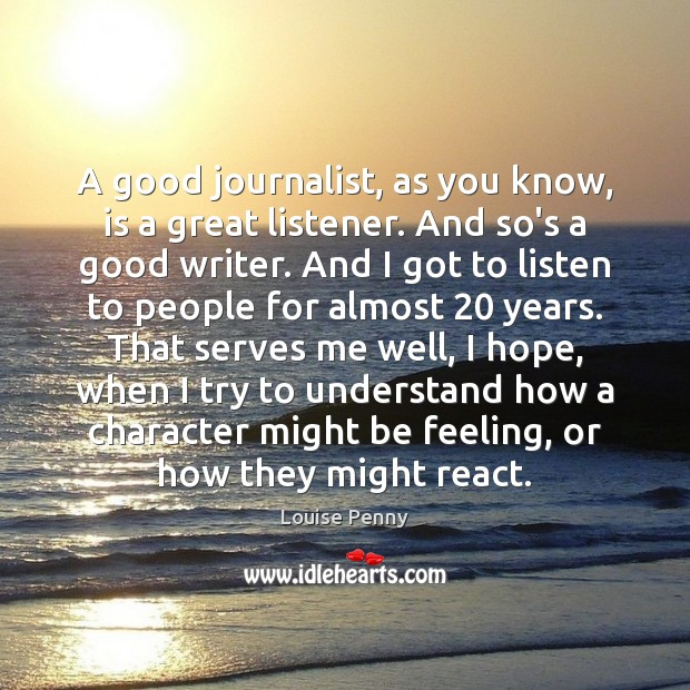 A good journalist, as you know, is a great listener. And so's Image