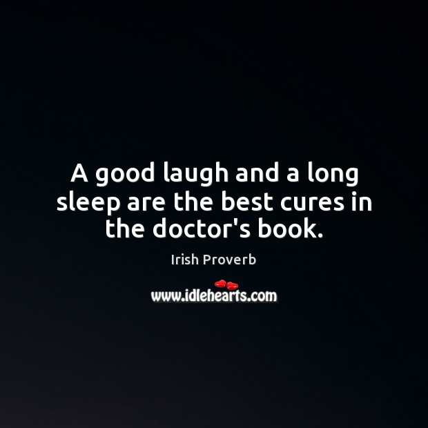 A good laugh and a long sleep are the best cures in the doctor's book. Sleep Quotes Image