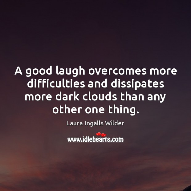 Image, A good laugh overcomes more difficulties and dissipates more dark clouds than