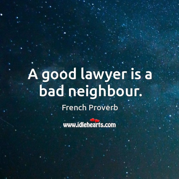 Image, A good lawyer is a bad neighbour.