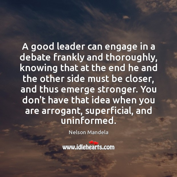 A good leader can engage in a debate frankly and thoroughly, knowing Nelson Mandela Picture Quote