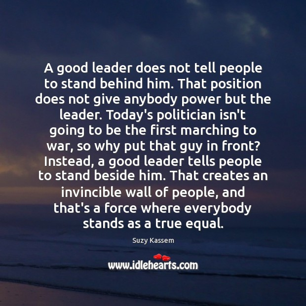 A good leader does not tell people to stand behind him. That Image