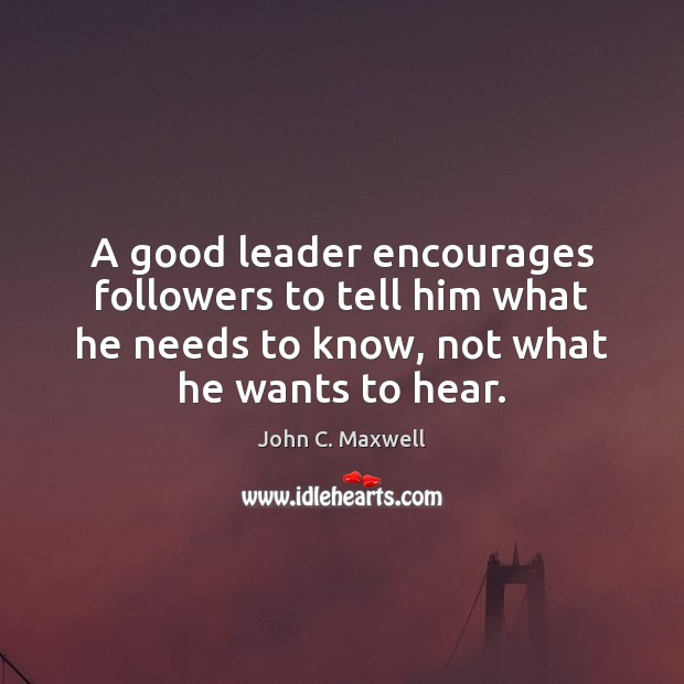 A good leader encourages followers to tell him what he needs to Image