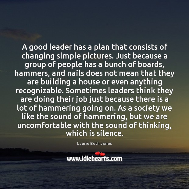 A good leader has a plan that consists of changing simple pictures. Laurie Beth Jones Picture Quote