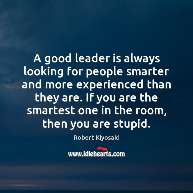 A good leader is always looking for people smarter and more experienced Image