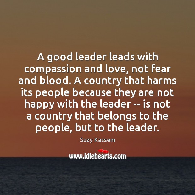 A good leader leads with compassion and love, not fear and blood. Image
