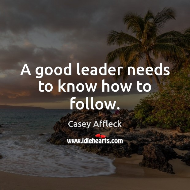 A good leader needs to know how to follow. Image