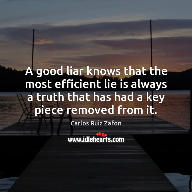 A good liar knows that the most efficient lie is always a Carlos Ruiz Zafon Picture Quote