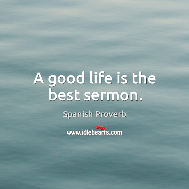 Image, A good life is the best sermon.