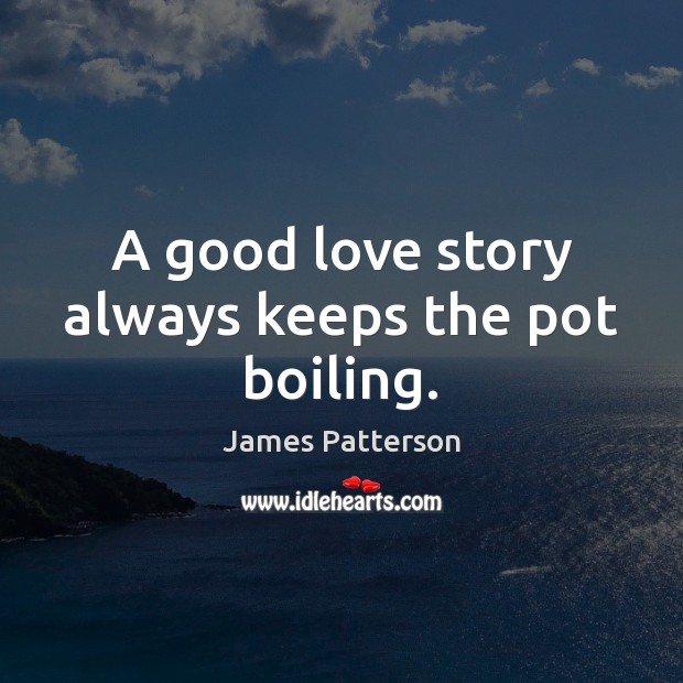 A good love story always keeps the pot boiling. Image