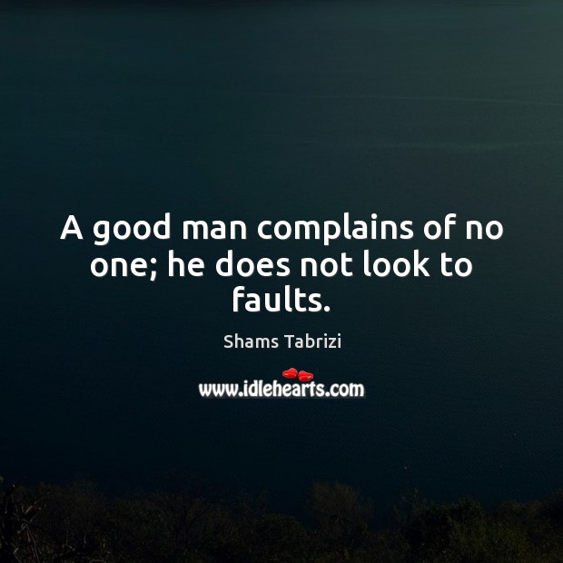 Image, A good man complains of no one; he does not look to faults.