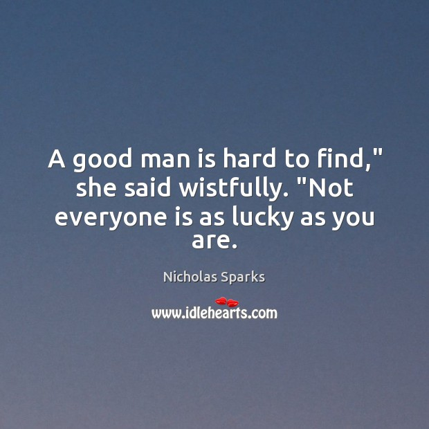 """A good man is hard to find,"""" she said wistfully. """"Not everyone is as lucky as you are. Image"""