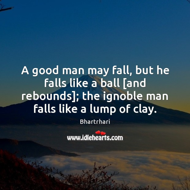 A good man may fall, but he falls like a ball [and Men Quotes Image