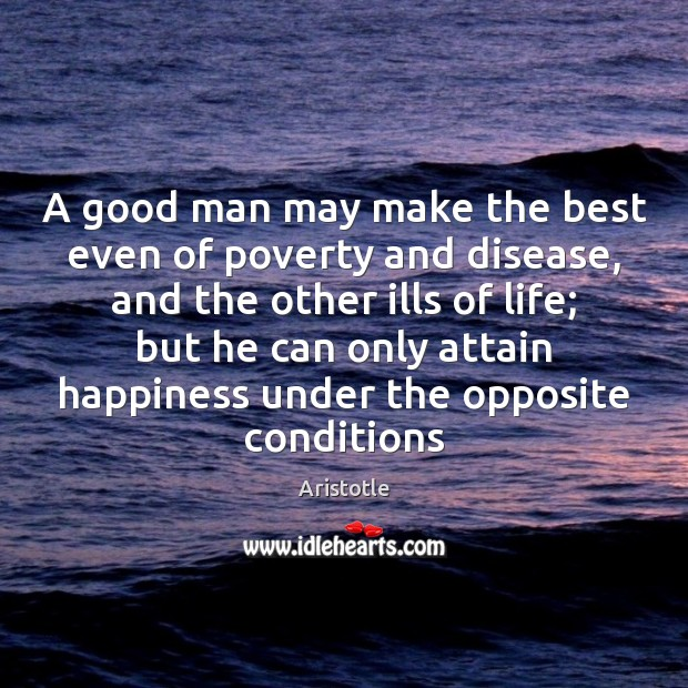 Image, A good man may make the best even of poverty and disease,
