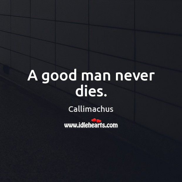 Image, A good man never dies.