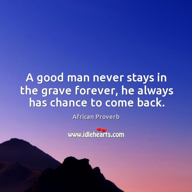 Image, A good man never stays in the grave forever