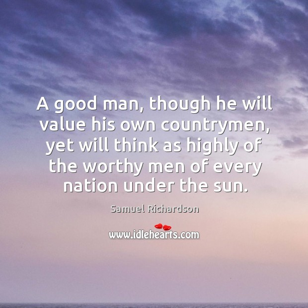 Image, A good man, though he will value his own countrymen, yet will think as highly of the worthy men of every nation under the sun.