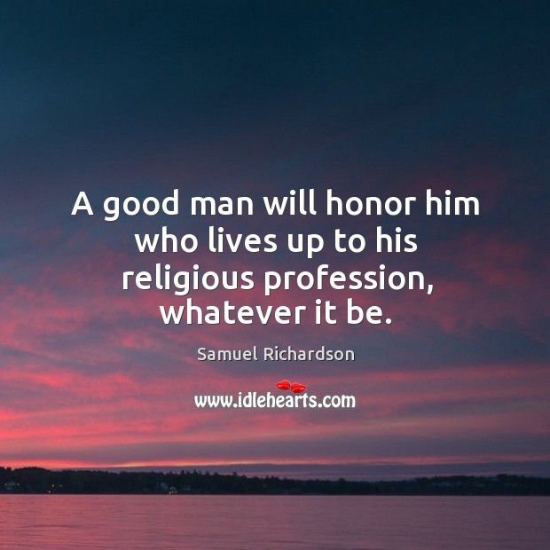 Image, A good man will honor him who lives up to his religious profession, whatever it be.