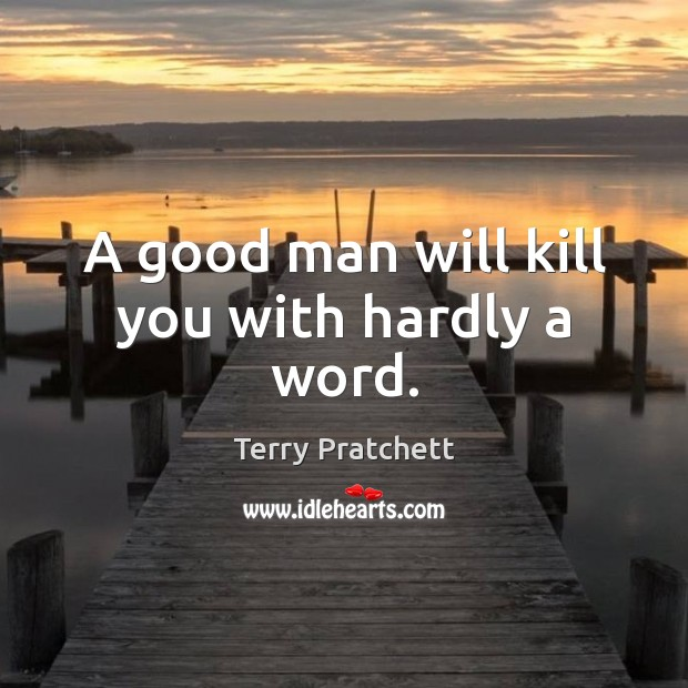 A good man will kill you with hardly a word. Image