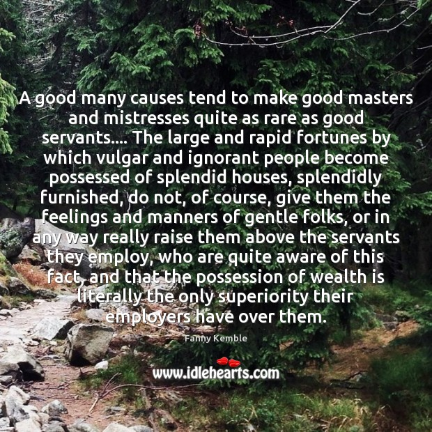 Image, A good many causes tend to make good masters and mistresses quite