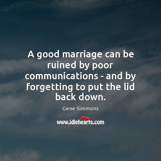 A good marriage can be ruined by poor communications – and by Gene Simmons Picture Quote