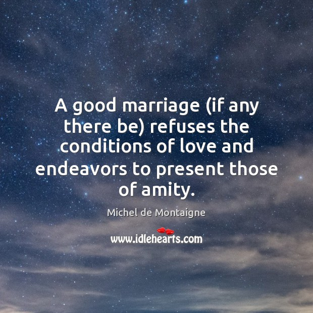 Image, A good marriage (if any there be) refuses the conditions of love