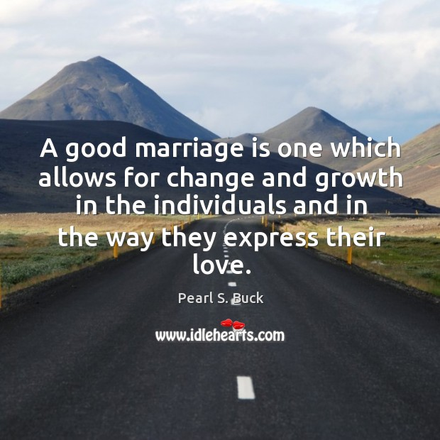 A good marriage is one which allows for change and growth in the individuals and in the way they express their love. Image