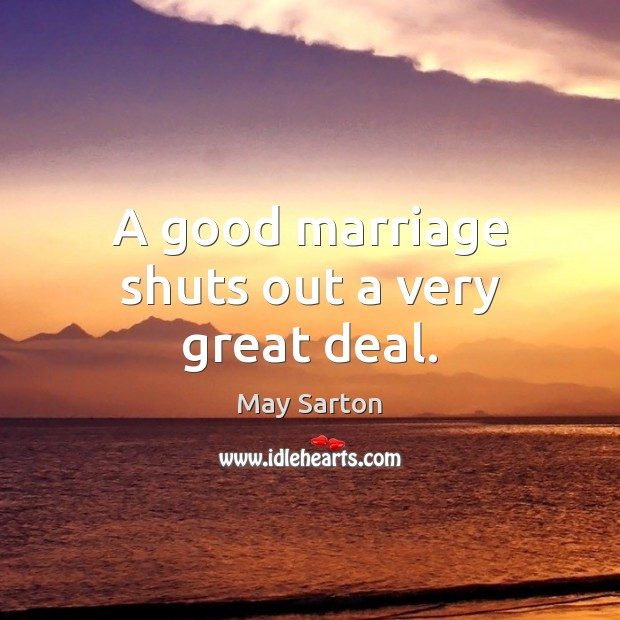 Image, A good marriage shuts out a very great deal.