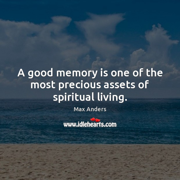 A good memory is one of the most precious assets of spiritual living. Image