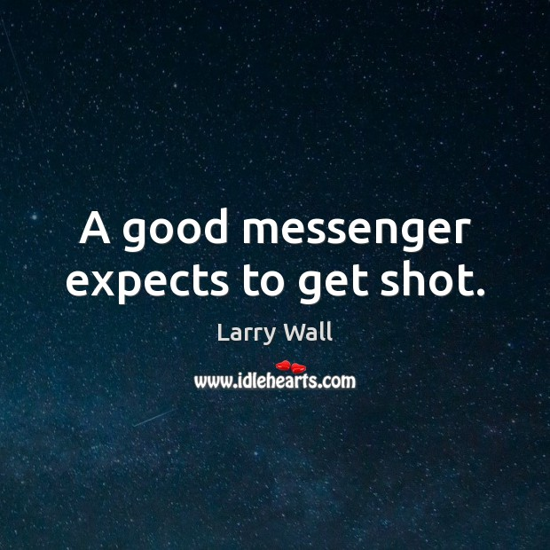 A good messenger expects to get shot. Image