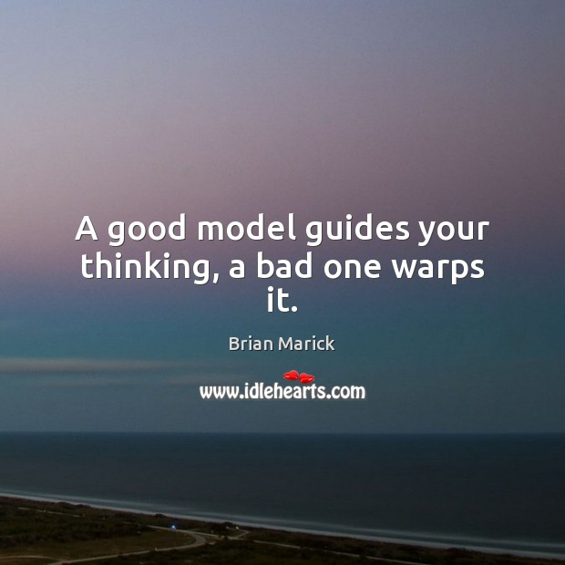 Image, A good model guides your thinking, a bad one warps it.