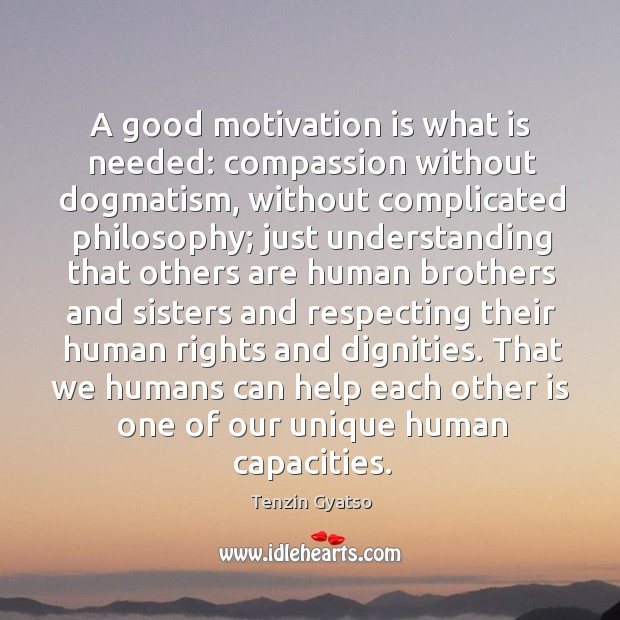 A good motivation is what is needed: compassion without dogmatism, without complicated philosophy Image