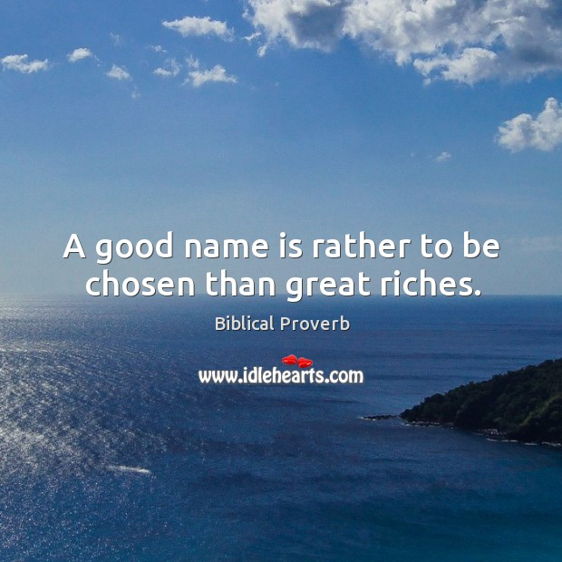 A good name is rather to be chosen than great riches. Biblical Proverbs Image