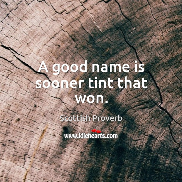 Image, A good name is sooner tint that won.