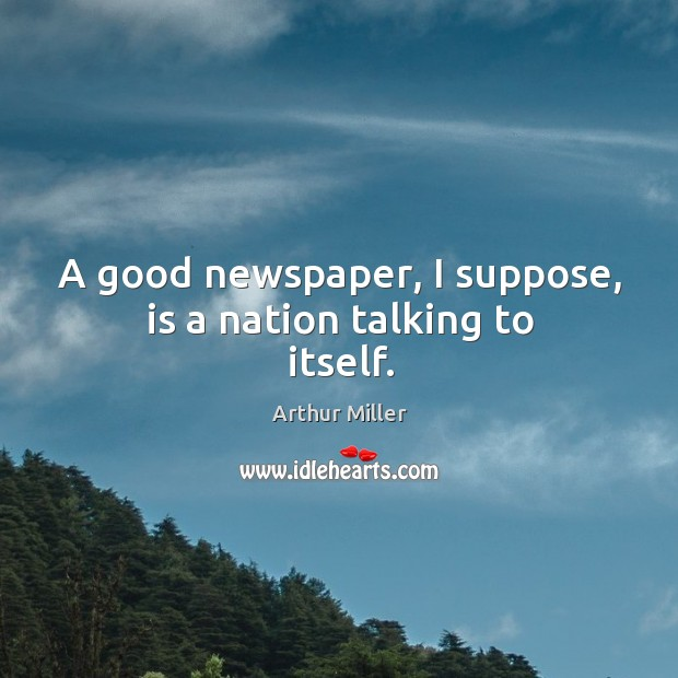 Image, A good newspaper, I suppose, is a nation talking to itself.