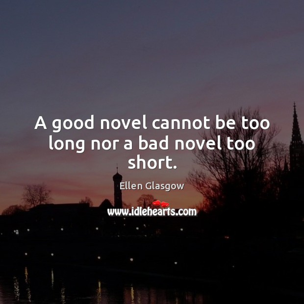 Image, A good novel cannot be too long nor a bad novel too short.