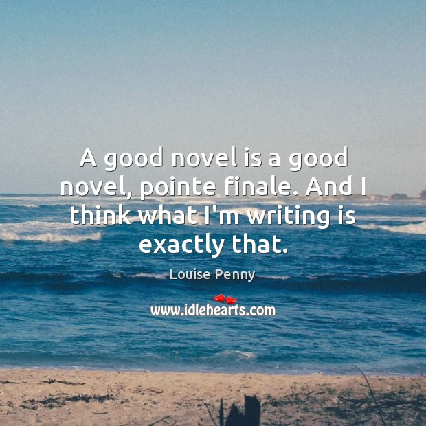 A good novel is a good novel, pointe finale. And I think what I'm writing is exactly that. Image