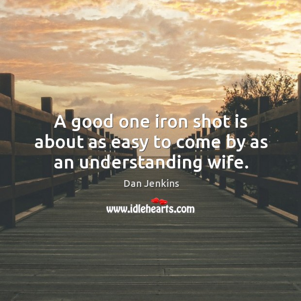 A good one iron shot is about as easy to come by as an understanding wife. Image