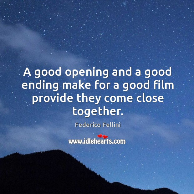 A good opening and a good ending make for a good film provide they come close together. Image