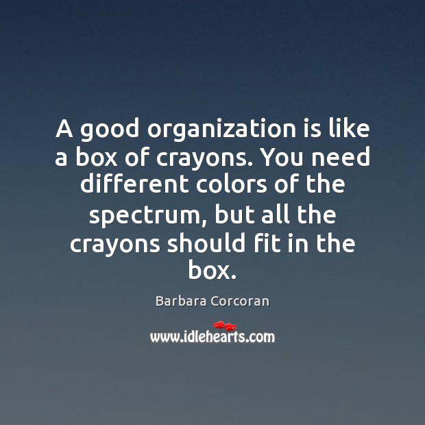 A good organization is like a box of crayons. You need different Image