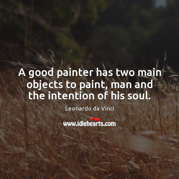 A good painter has two main objects to paint, man and the intention of his soul. Image