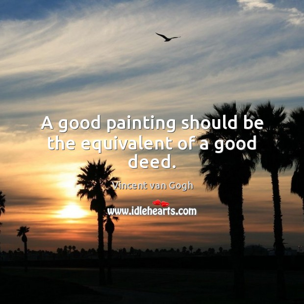 Image, A good painting should be the equivalent of a good deed.