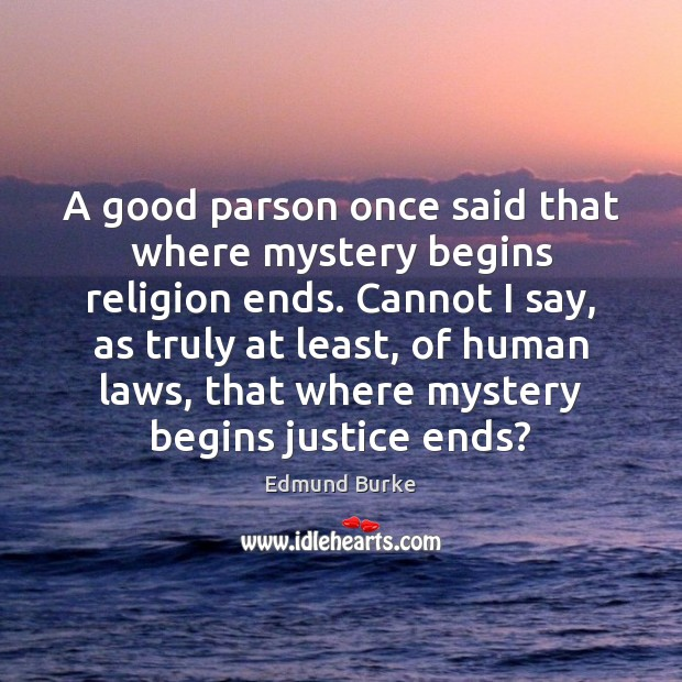 A good parson once said that where mystery begins religion ends. Cannot Edmund Burke Picture Quote