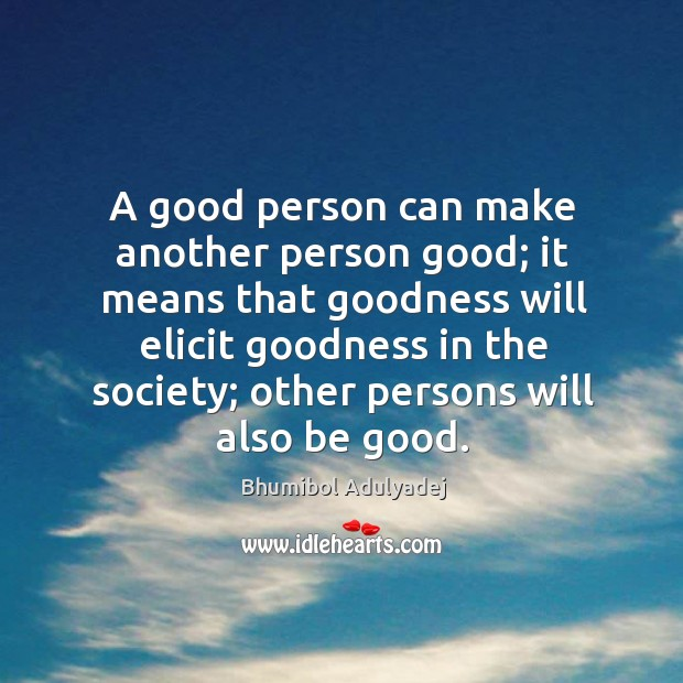 Image, A good person can make another person good; it means that goodness will elicit