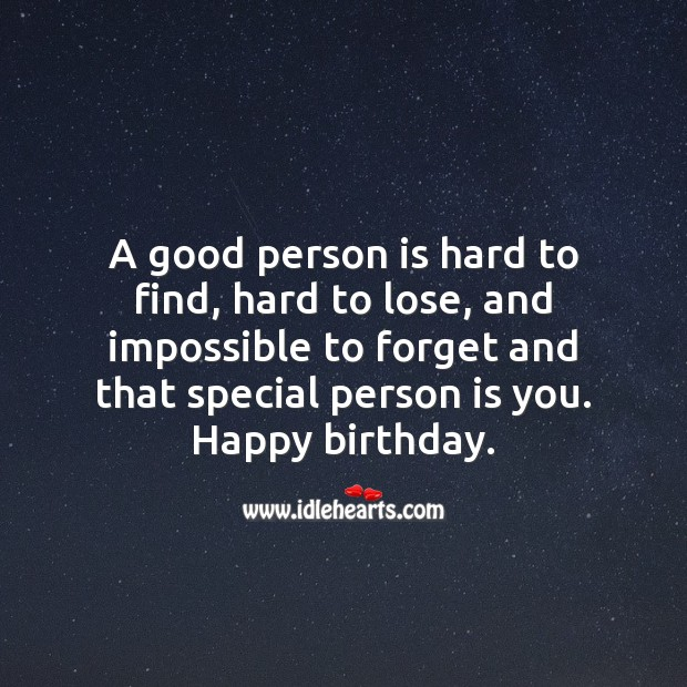 A good person is hard to find and impossible to forget just like you. Happy birthday. Happy Birthday Messages Image