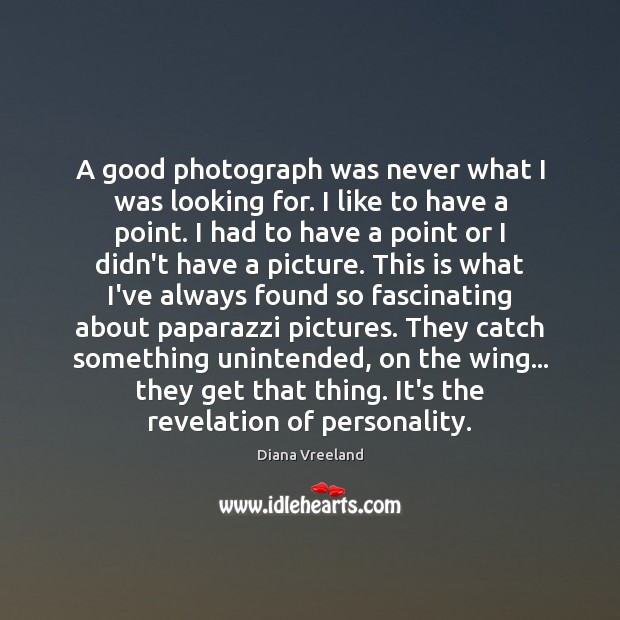 A good photograph was never what I was looking for. I like Image