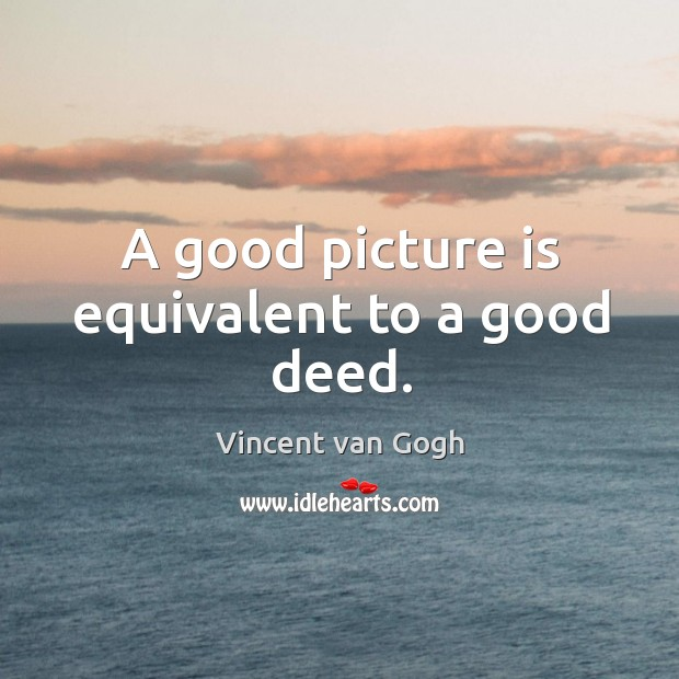 Image, A good picture is equivalent to a good deed.