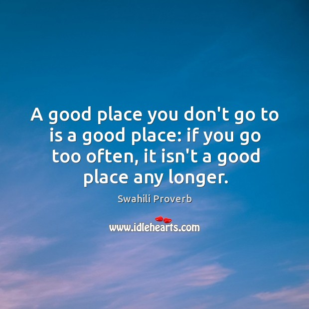 Image, A good place you don't go to is a good place.
