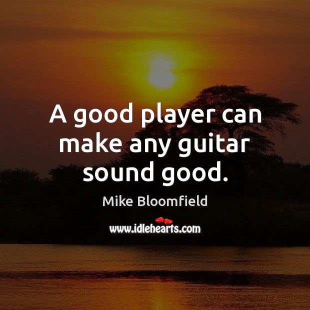Image, A good player can make any guitar sound good.