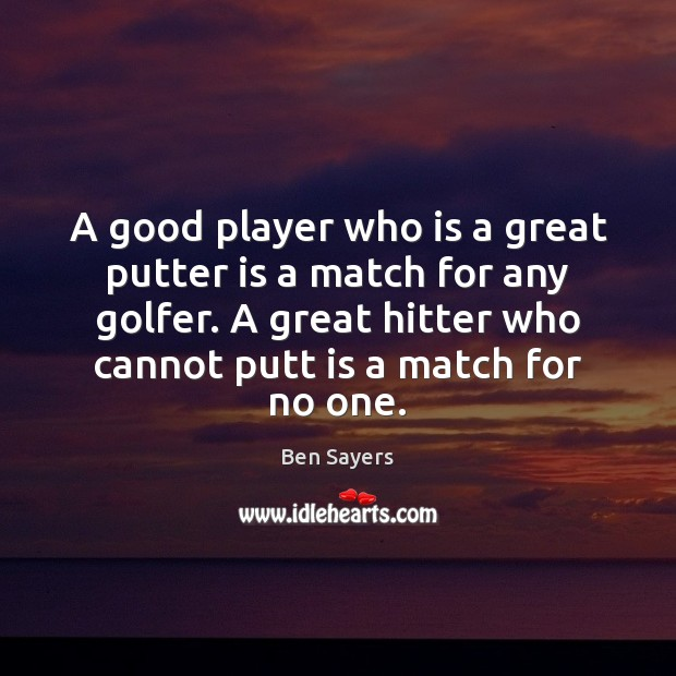 Image, A good player who is a great putter is a match for